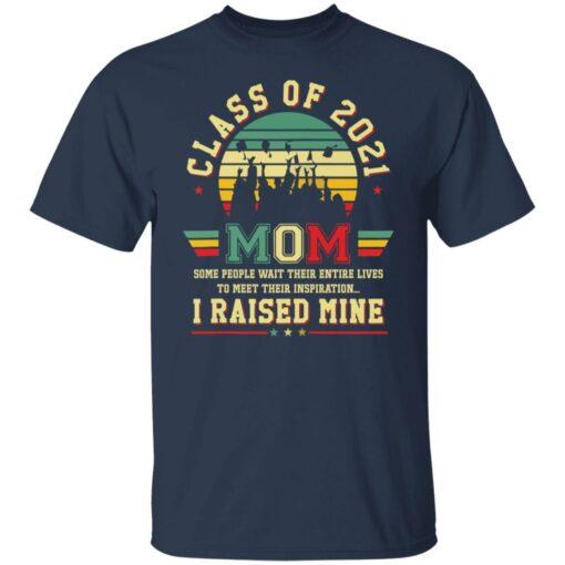 Class of 2021 mom i raised mine shirt $19.95 redirect05282021020515 1
