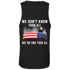 Eagle we don't know them all but we owe them all shirt $19.95 redirect05282021050521 6