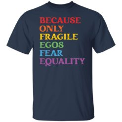 Because only fragile egos fear equality shirt $19.95 redirect05312021230553 1