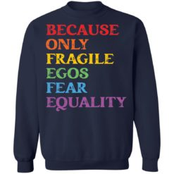 Because only fragile egos fear equality shirt $19.95 redirect05312021230553 9