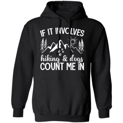 Mountain if it involves hiking and dogs count me in shirt $19.95 redirect06012021030637 6
