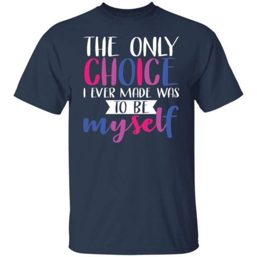 LGBT the only choice i ever made was to be myself shirt $19.95 redirect06012021030638 1
