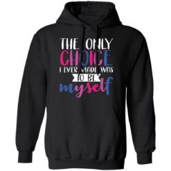 LGBT the only choice i ever made was to be myself shirt $19.95 redirect06012021030638 6