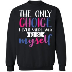 LGBT the only choice i ever made was to be myself shirt $19.95 redirect06012021030638 8
