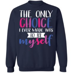 LGBT the only choice i ever made was to be myself shirt $19.95 redirect06012021030638 9
