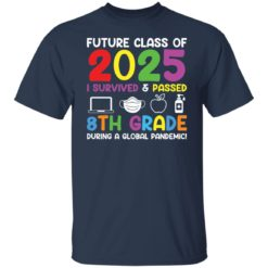 Future class of 2025 i survived and passed 8th grade shirt $19.95 redirect06012021040602 1