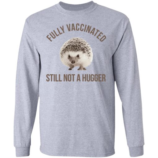 Hedgehog fully vaccinated still not a hugger shirt $19.95 redirect06012021050638 4