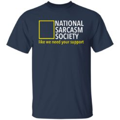 National sarcasm society like we need your support shirt $19.95 redirect06162021230626 1