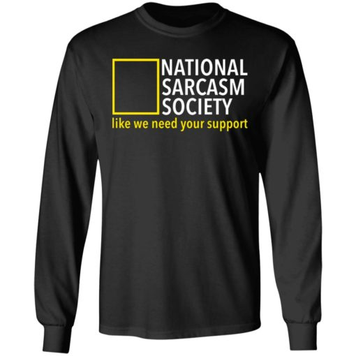 National sarcasm society like we need your support shirt $19.95 redirect06162021230626 2