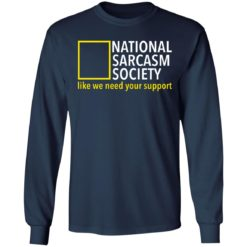 National sarcasm society like we need your support shirt $19.95 redirect06162021230626 3