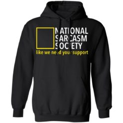 National sarcasm society like we need your support shirt $19.95 redirect06162021230626 4