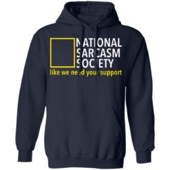 National sarcasm society like we need your support shirt $19.95 redirect06162021230626 5
