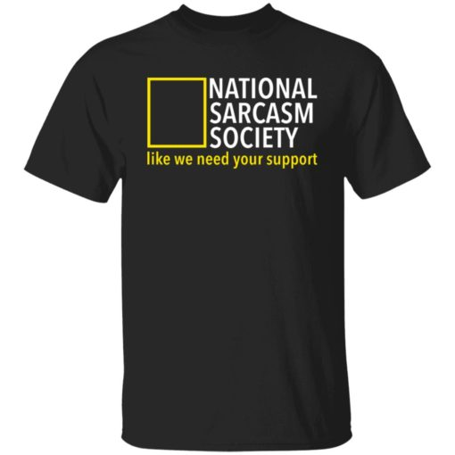 National sarcasm society like we need your support shirt $19.95 redirect06162021230626