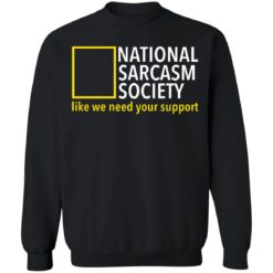 National sarcasm society like we need your support shirt $19.95 redirect06162021230626 6