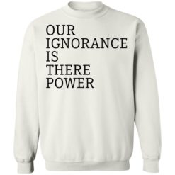 Our ignorance is the power shirt $19.95 redirect06172021020601 7