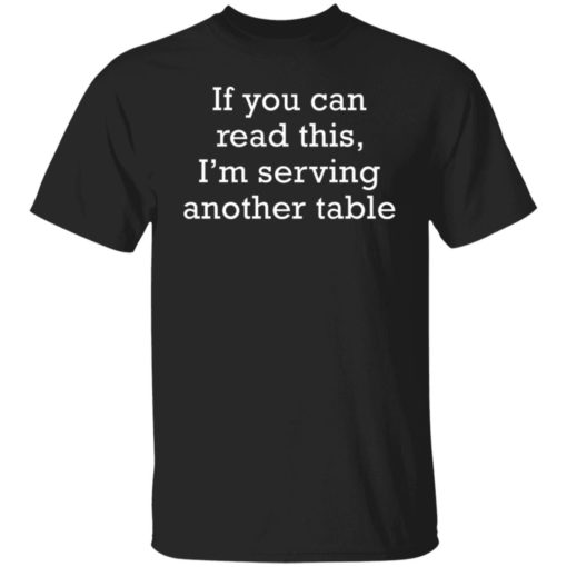 If you can read this i'm serving another table shirt $19.95 redirect06172021230612