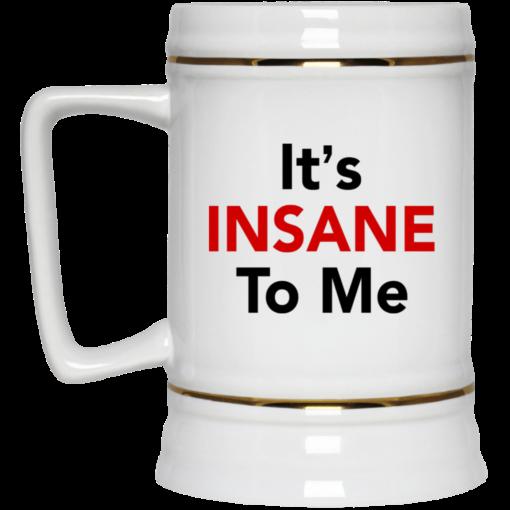 It's insane to me mug $16.95 redirect06182021000619 3