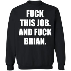 Fuck this job and fuck brian shirt $19.95 redirect06182021030653 6