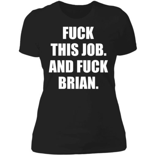 Fuck this job and fuck brian shirt $19.95 redirect06182021030653 8