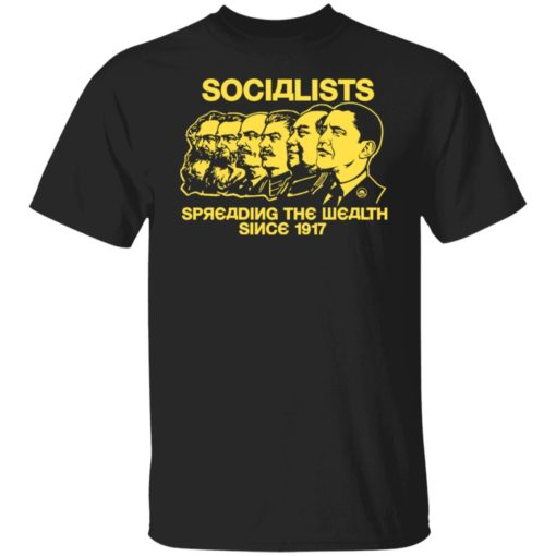 Socialists spreading the wealth since 1917 shirt $19.95 redirect06182021040601