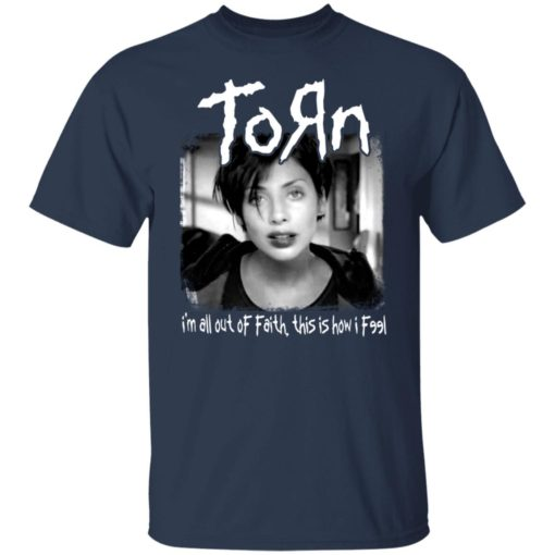Torn i'm all out of faith this is how i f991 shirt $19.95 redirect06182021040651 1