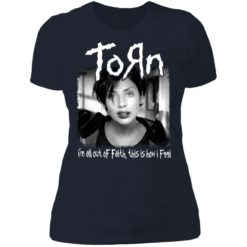 Torn i'm all out of faith this is how i f991 shirt $19.95 redirect06182021040651 9