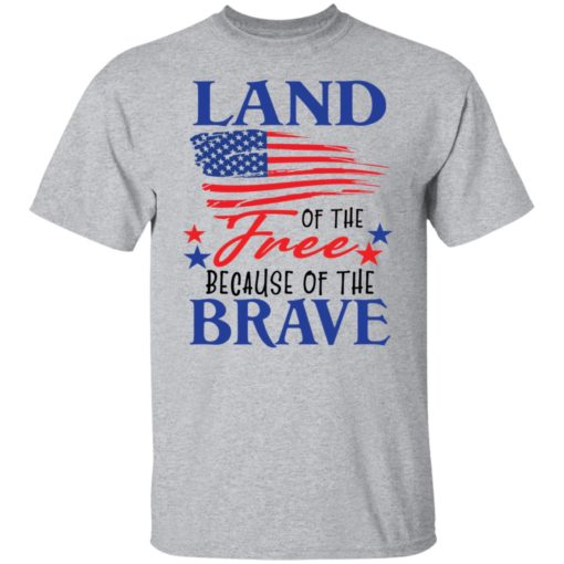 Land of the free because of the brave shirt $19.95 redirect06202021230623 1