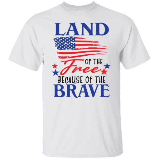 Land of the free because of the brave shirt $19.95 redirect06202021230623