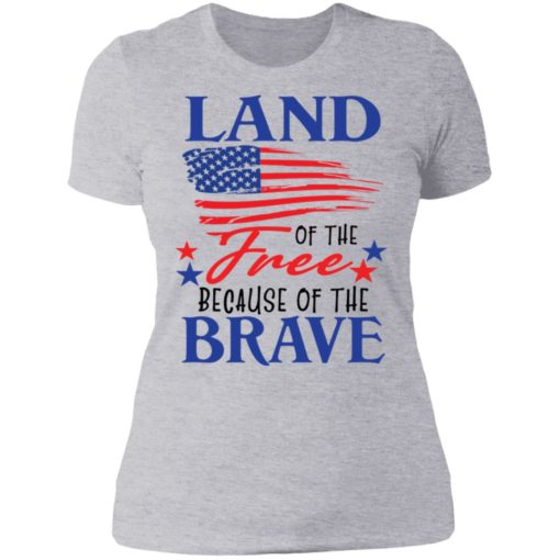 Land of the free because of the brave shirt $19.95 redirect06202021230623 8