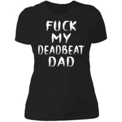 Fuck my deadbeat dad shirt $19.95 redirect06212021020608 8