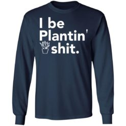 I be plantin' shit shirt $19.95 redirect06222021230646 1