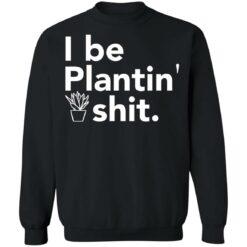 I be plantin' shit shirt $19.95 redirect06222021230646 4