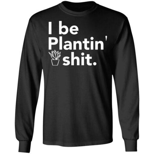 I be plantin' shit shirt $19.95 redirect06222021230646
