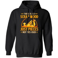 There is no scrap wood just pieces not yes used shirt $19.95 redirect06232021030618 4