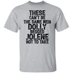 These can't be the same men Dolly begged Jolene not to take shirt $19.95 redirect06242021230605 1