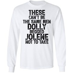 These can't be the same men Dolly begged Jolene not to take shirt $19.95 redirect06242021230605 3