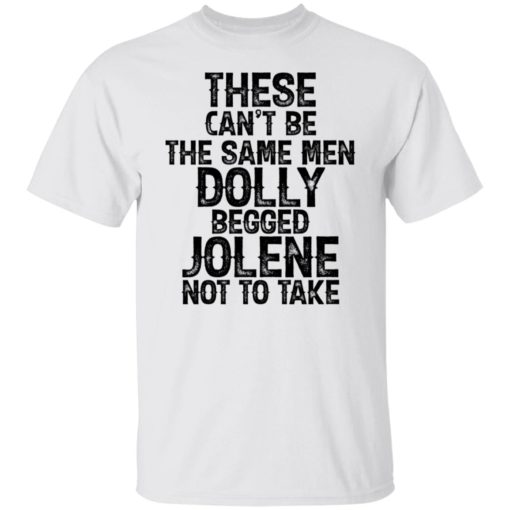 These can't be the same men Dolly begged Jolene not to take shirt $19.95 redirect06242021230605