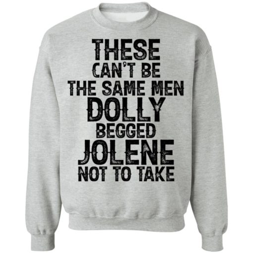 These can't be the same men Dolly begged Jolene not to take shirt $19.95 redirect06242021230606