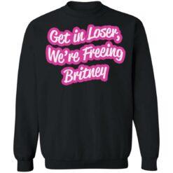 Get in loser we're freeing britney shirt $19.95 redirect06242021230652 6