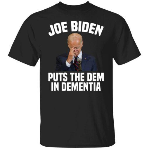 Joe Biden puts the dem in dementia shirt $19.95 redirect06252021000626