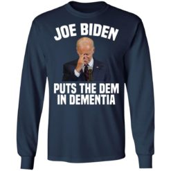 Joe Biden puts the dem in dementia shirt $19.95 redirect06252021000627