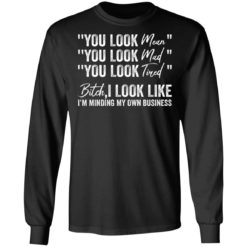 You look mean you look mad you look tired shirt $19.95 redirect06252021040633 2