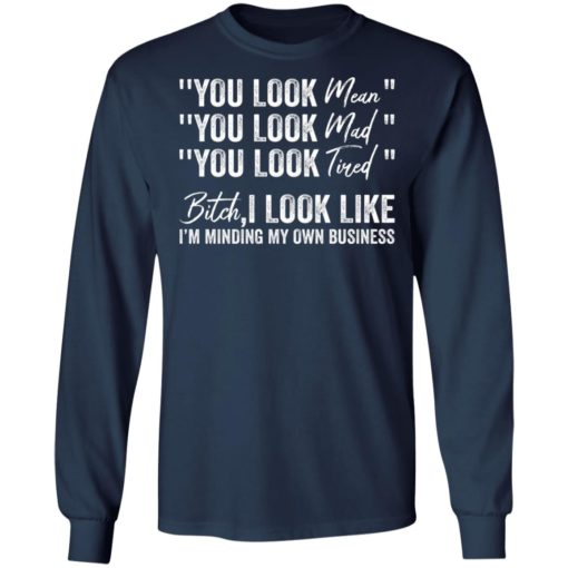 You look mean you look mad you look tired shirt $19.95 redirect06252021040633 3
