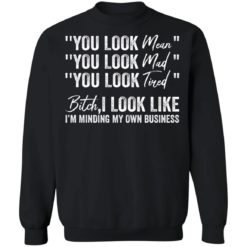 You look mean you look mad you look tired shirt $19.95 redirect06252021040633 6