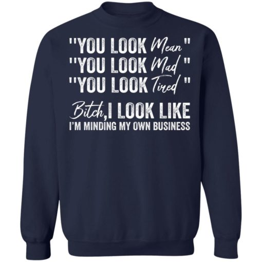 You look mean you look mad you look tired shirt $19.95 redirect06252021040633 7