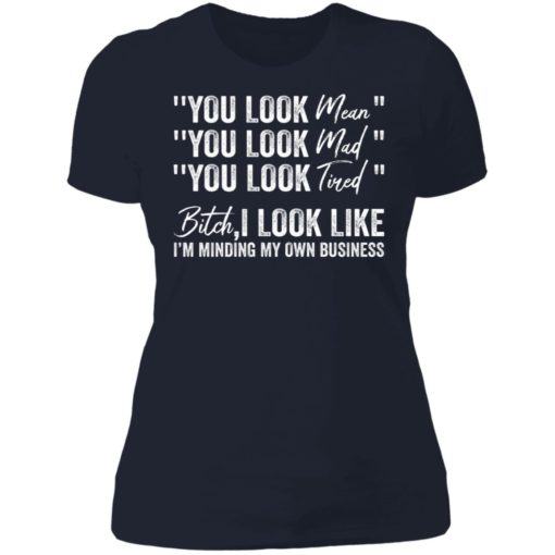 You look mean you look mad you look tired shirt $19.95 redirect06252021040633 9