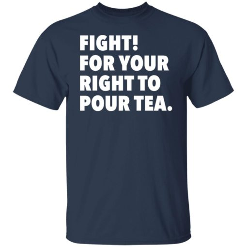 Fight for your right to pour tea shirt $19.95 redirect06272021230628 1