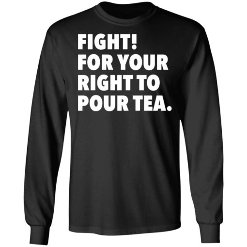 Fight for your right to pour tea shirt $19.95 redirect06272021230628 2