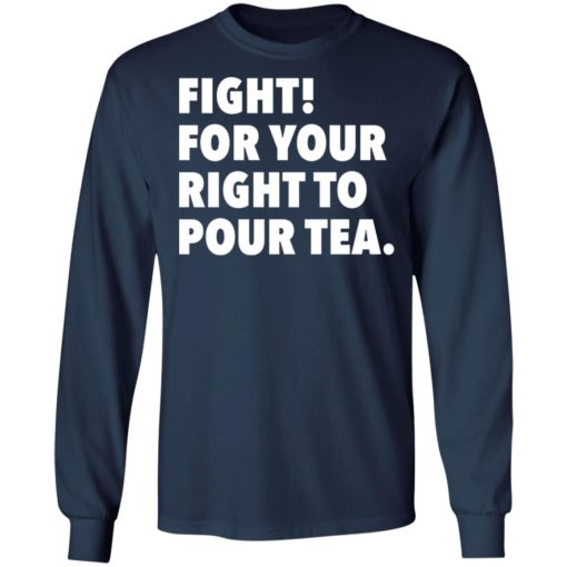 Fight for your right to pour tea shirt $19.95 redirect06272021230628 3