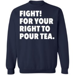 Fight for your right to pour tea shirt $19.95 redirect06272021230628 7
